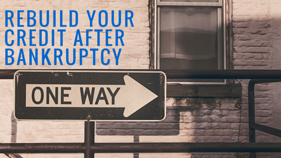 Rebuild your Credit after Bankruptcy